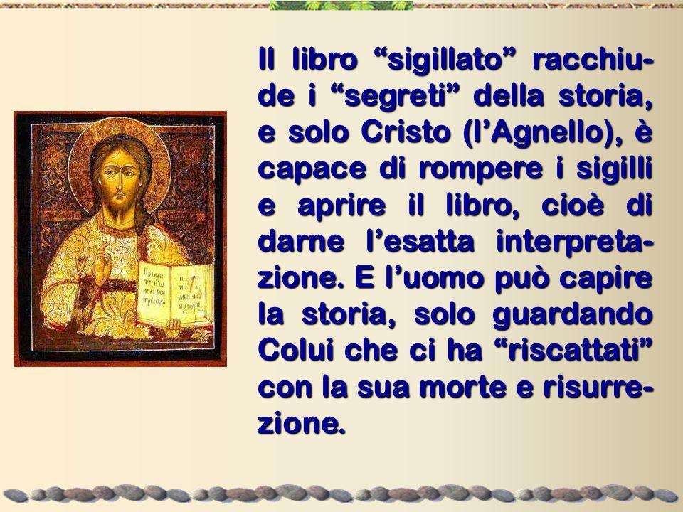Il libro sigillato racchiu- de i segreti della storia, e solo Cristo (lAgnello), è capace di rompere i sigilli e aprire il libro, cioè di darne lesatt