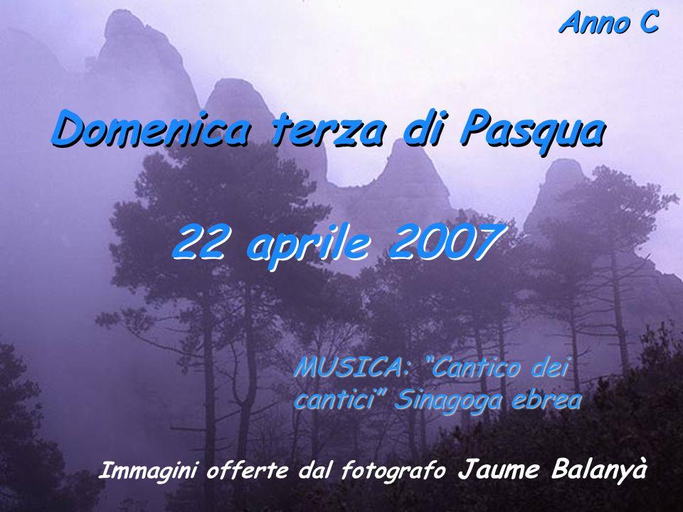 Anno C Domenica terza di Pasqua 22 aprile 2007 Immagini offerte dal fotografo Jaume Balanyà MUSICA: Cantico dei cantici Sinagoga ebrea