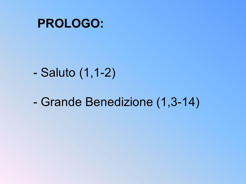 - Saluto (1,1-2) - Grande Benedizione (1,3-14) PROLOGO: