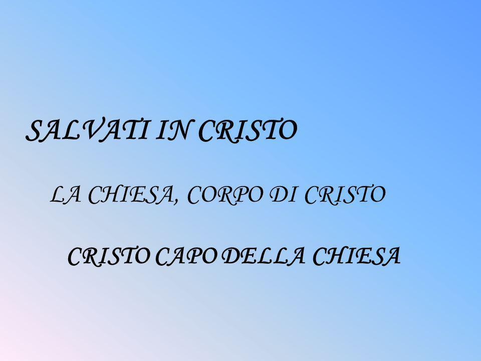SALVATI IN CRISTO LA CHIESA, CORPO DI CRISTO CRISTO CAPO DELLA CHIESA