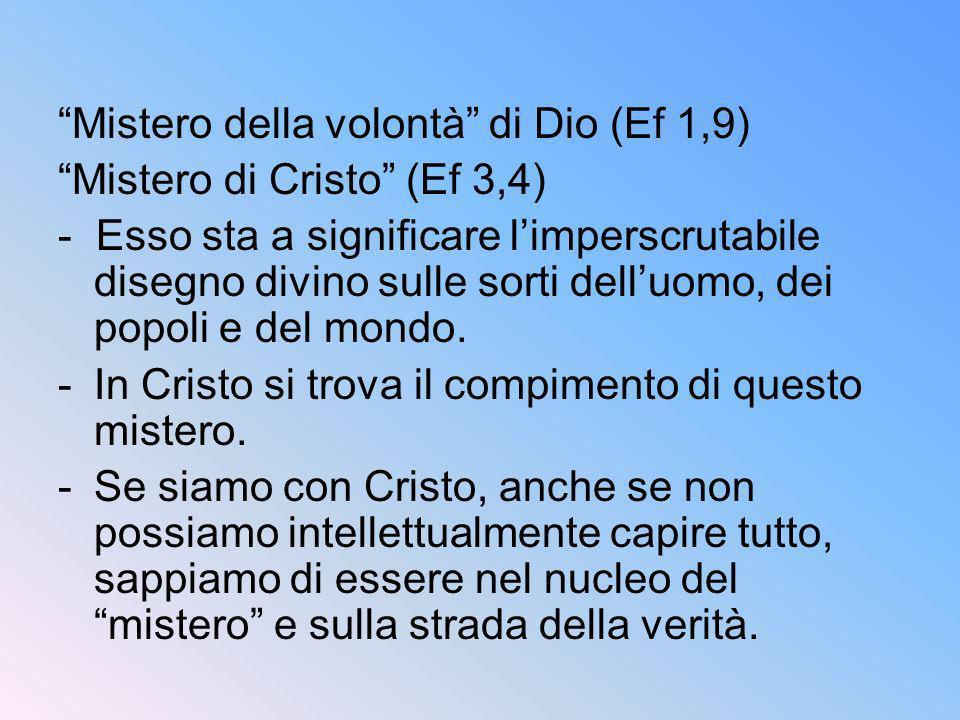 Mistero della volontà di Dio (Ef 1,9) Mistero di Cristo (Ef 3,4) - Esso sta a significare limperscrutabile disegno divino sulle sorti delluomo, dei po