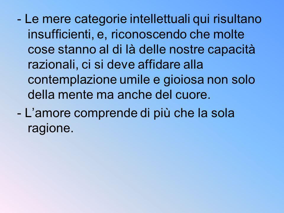 - Le mere categorie intellettuali qui risultano insufficienti, e, riconoscendo che molte cose stanno al di là delle nostre capacità razionali, ci si d