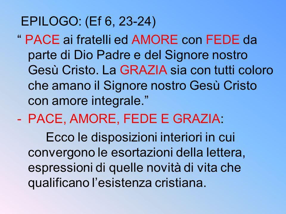 EPILOGO: (Ef 6, 23-24) PACE ai fratelli ed AMORE con FEDE da parte di Dio Padre e del Signore nostro Gesù Cristo. La GRAZIA sia con tutti coloro che a