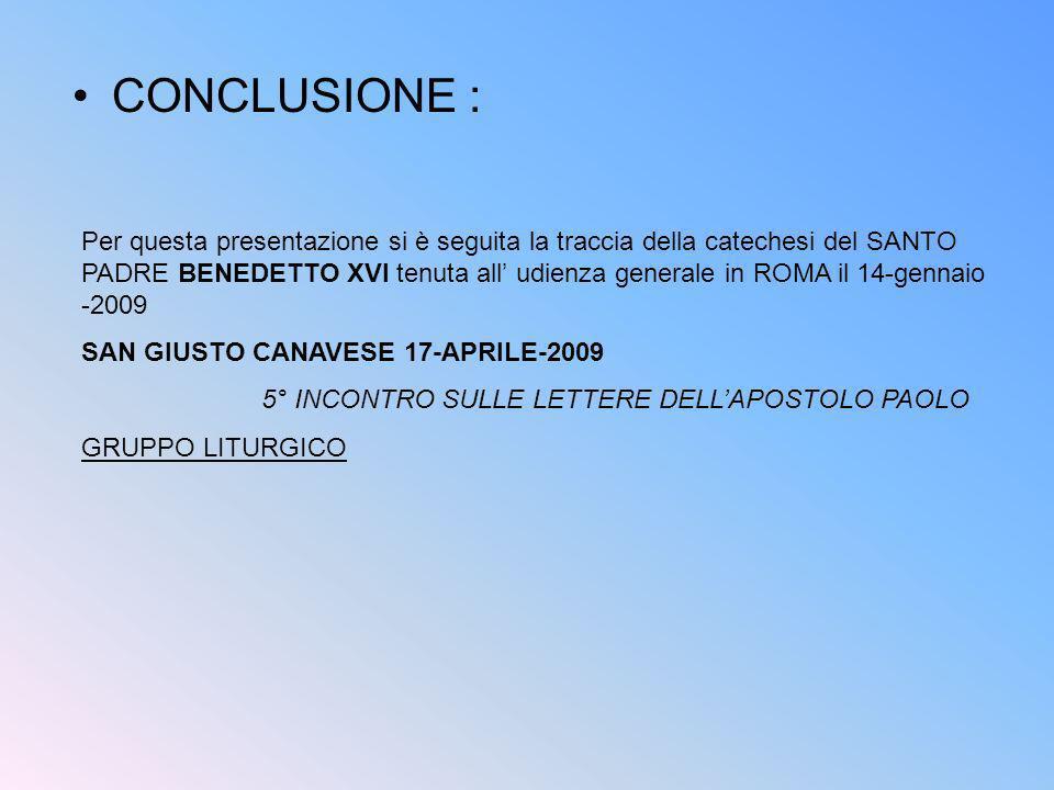 CONCLUSIONE : Per questa presentazione si è seguita la traccia della catechesi del SANTO PADRE BENEDETTO XVI tenuta all udienza generale in ROMA il 14
