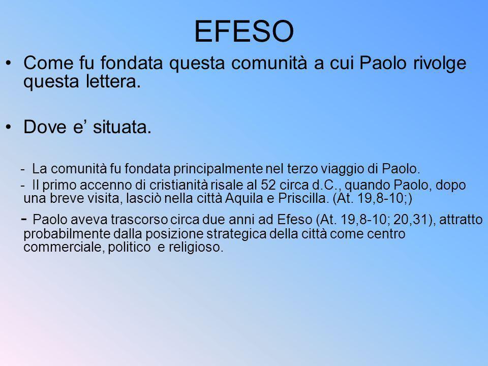 EFESO Come fu fondata questa comunità a cui Paolo rivolge questa lettera. Dove e situata. - La comunità fu fondata principalmente nel terzo viaggio di