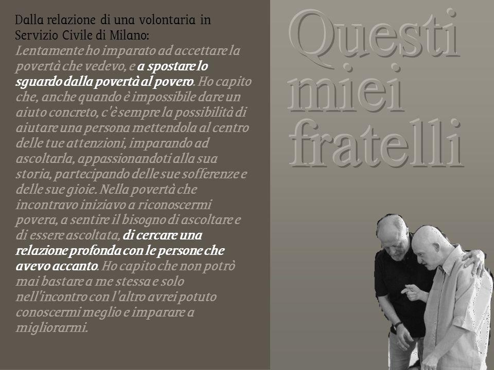 Dalla relazione di una volontaria in Servizio Civile di Milano: Lentamente ho imparato ad accettare la povertà che vedevo, e a spostare lo sguardo dal