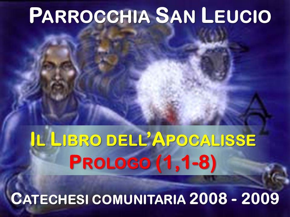 P ARROCCHIA S AN L EUCIO C ATECHESI COMUNITARIA 2008 - 2009 I L L IBRO DELL A POCALISSE P ROLOGO (1,1-8)