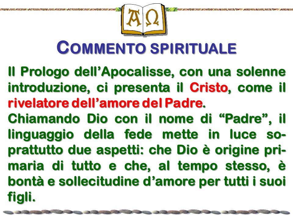 C OMMENTO SPIRITUALE Il Prologo dellApocalisse, con una solenne introduzione, ci presenta il Cristo, come il rivelatore dellamore del Padre.