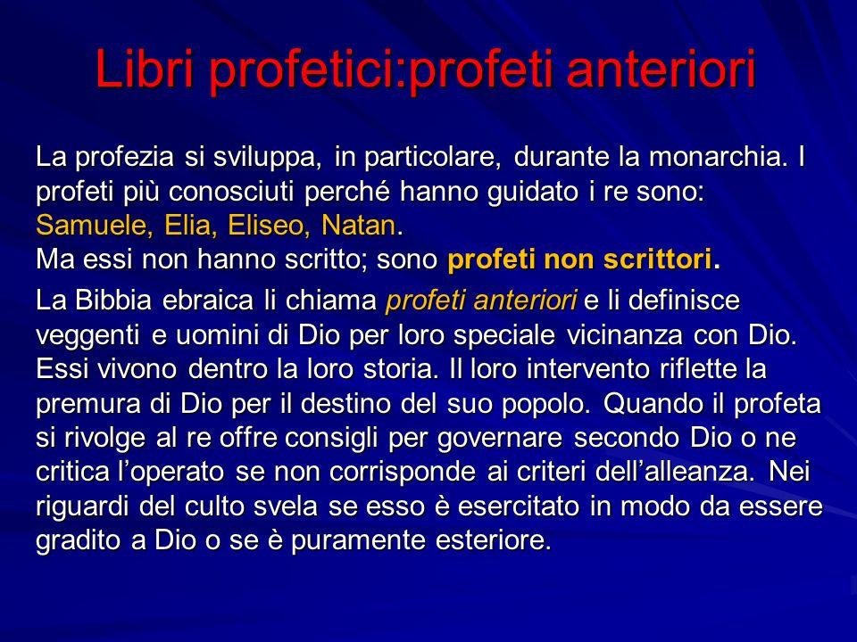 Libri profetici:profeti anteriori La profezia si sviluppa, in particolare, durante la monarchia.