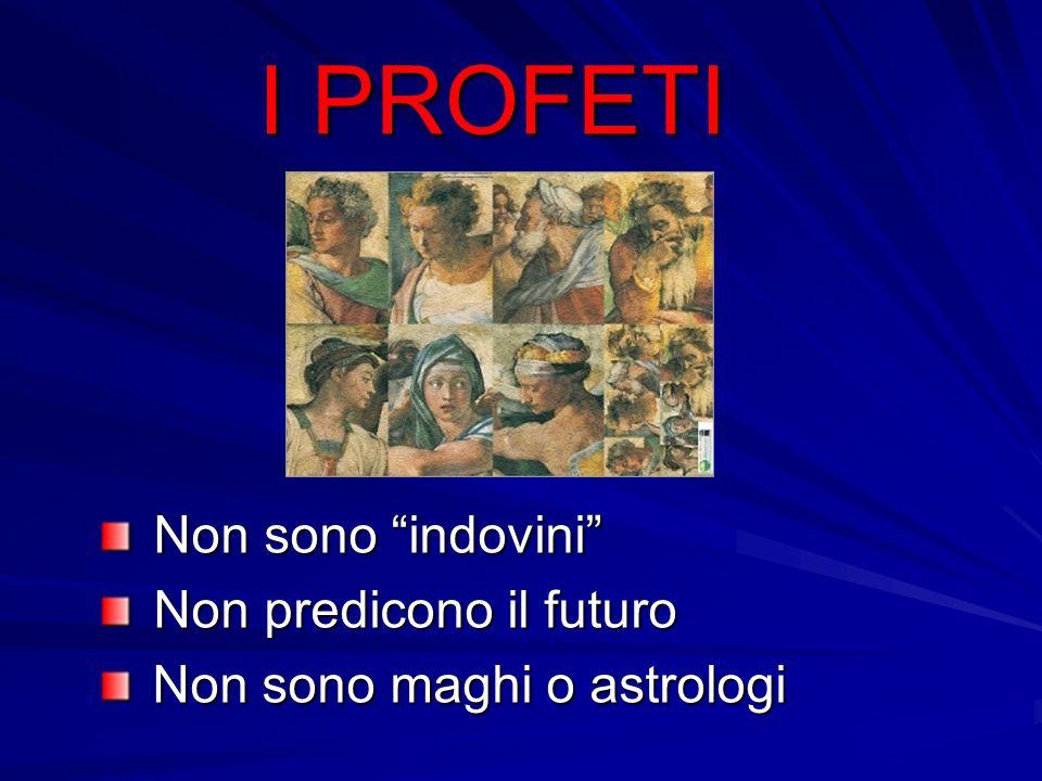 I PROFETI Non sono indovini Non sono indovini Non predicono il futuro Non predicono il futuro Non sono maghi o astrologi