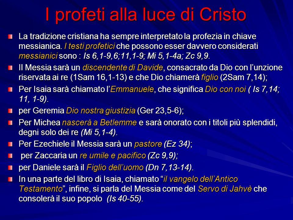 I profeti alla luce di Cristo La tradizione cristiana ha sempre interpretato la profezia in chiave messianica.