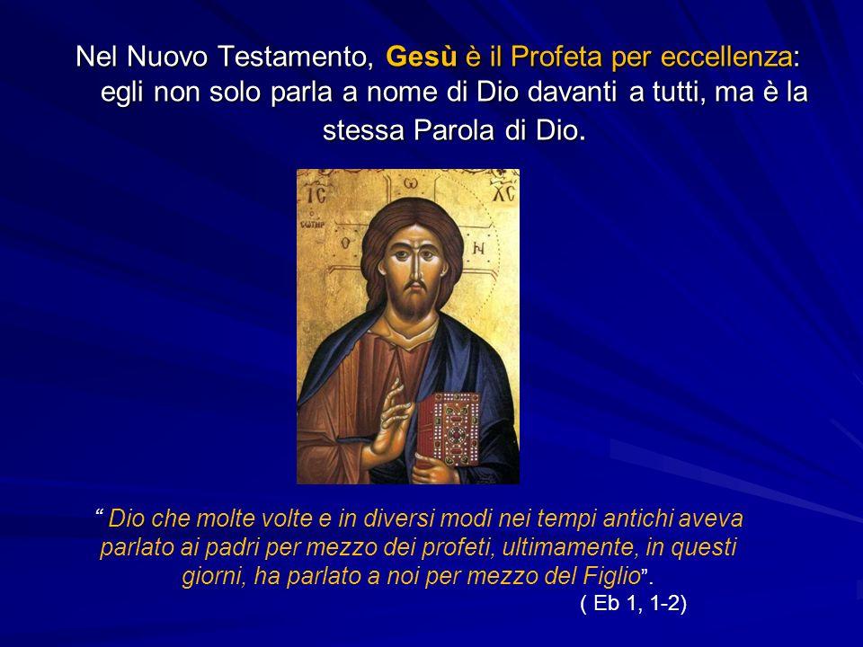 Nel Nuovo Testamento, Gesù è il Profeta per eccellenza: egli non solo parla a nome di Dio davanti a tutti, ma è la stessa Parola di Dio.