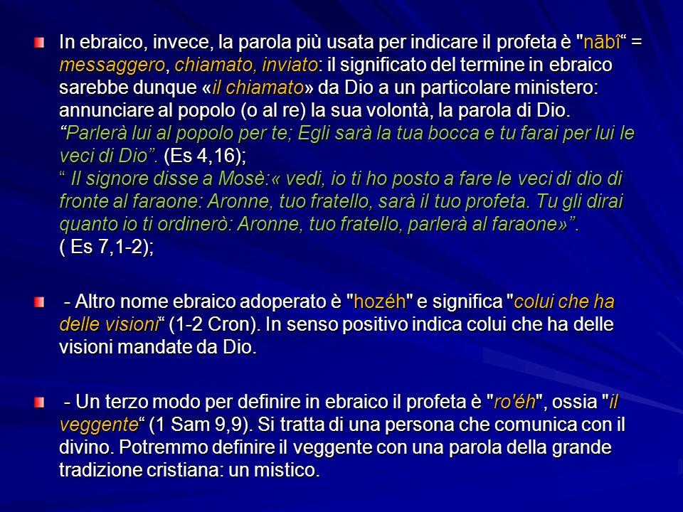 Le costanti della vita del profeta La chiamata o vocazione: è liniziativa (dono) di Dio che dà al profeta una missione, costituendolo quale suo portavoce.