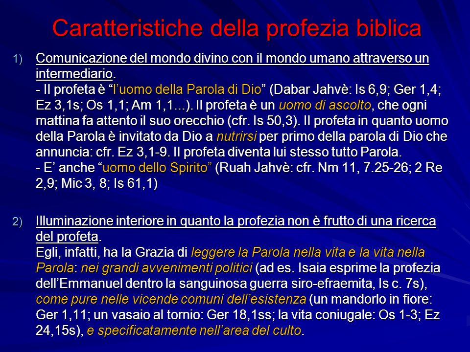Caratteristiche della profezia biblica 1) Comunicazione del mondo divino con il mondo umano attraverso un intermediario.