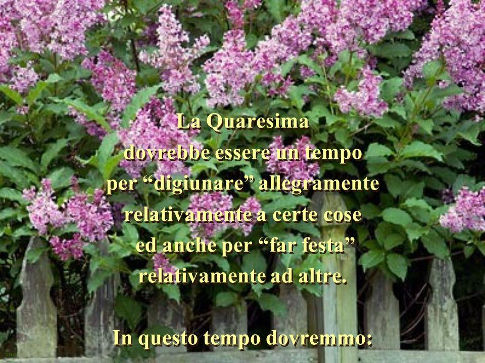 Sue La Quaresima dovrebbe essere un tempo per digiunare allegramente relativamente a certe cose ed anche per far festa relativamente ad altre. In ques