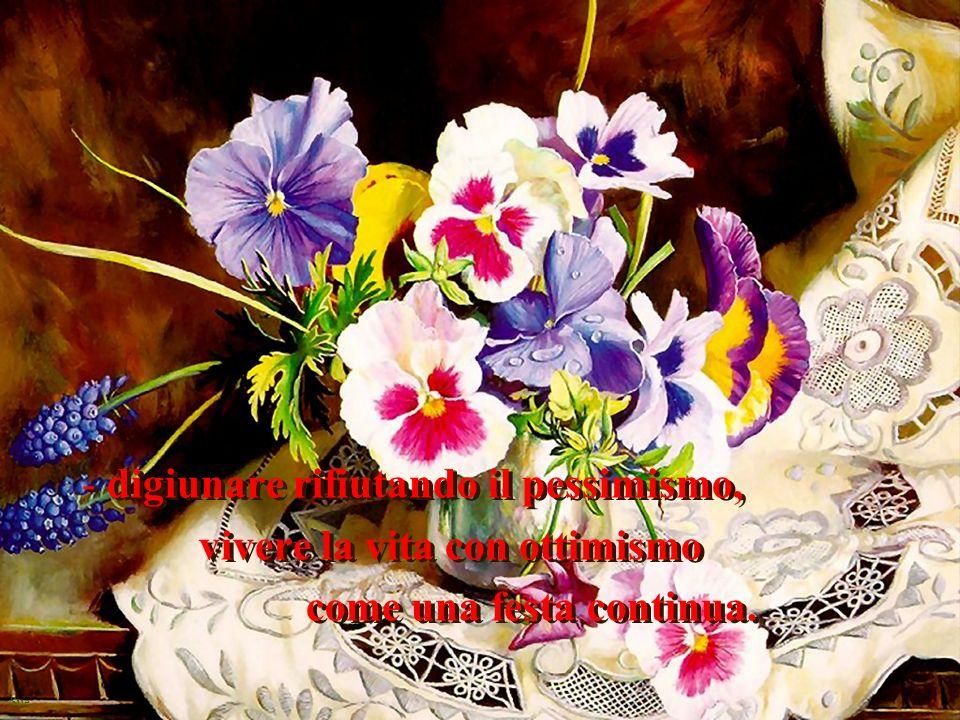 Sue - digiunare rifiutando le preoccupazioni, i lamenti e gli egoísmi; far festa alla speranza e alla Divina Provvidenza.