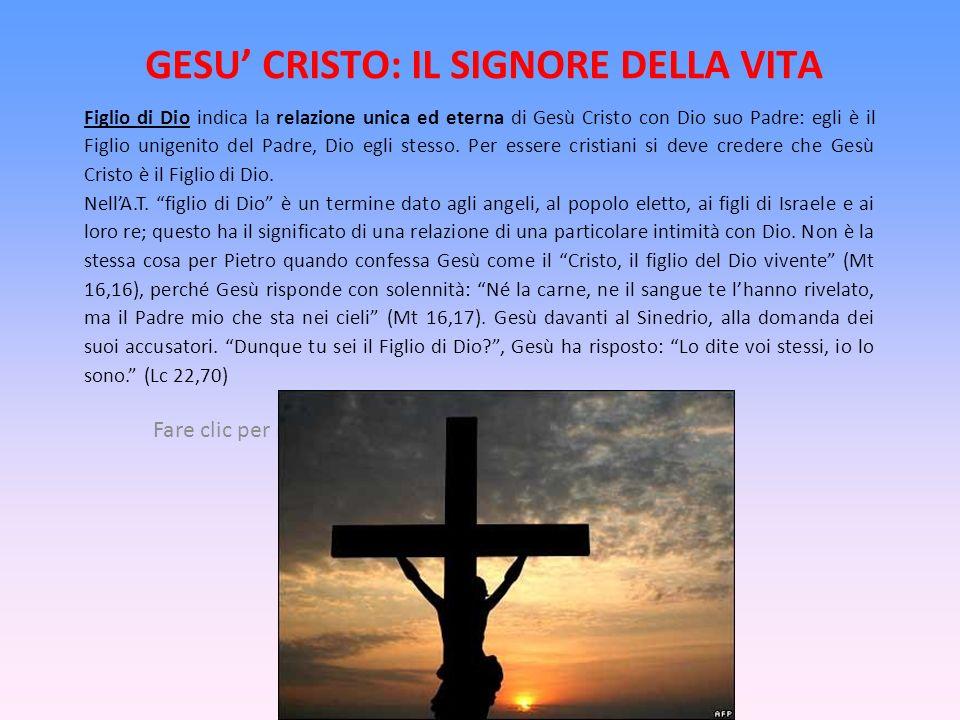 Fare clic per modificare lo stile del sottotitolo dello schema GESU CRISTO: IL SIGNORE DELLA VITA Figlio di Dio indica la relazione unica ed eterna di