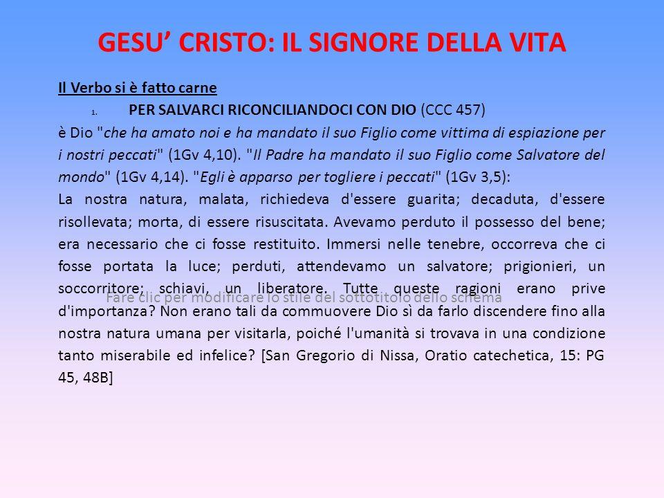 Fare clic per modificare lo stile del sottotitolo dello schema GESU CRISTO: IL SIGNORE DELLA VITA Il Verbo si è fatto carne 1. PER SALVARCI RICONCILIA