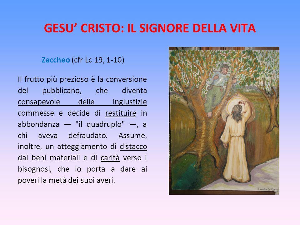 GESU CRISTO: IL SIGNORE DELLA VITA Zaccheo (cfr Lc 19, 1-10) Il frutto più prezioso è la conversione del pubblicano, che diventa consapevole delle ing