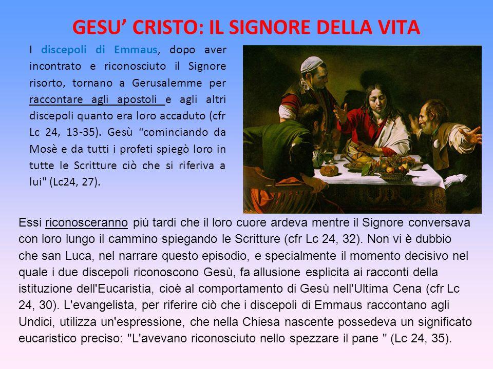 GESU CRISTO: IL SIGNORE DELLA VITA I discepoli di Emmaus, dopo aver incontrato e riconosciuto il Signore risorto, tornano a Gerusalemme per raccontare