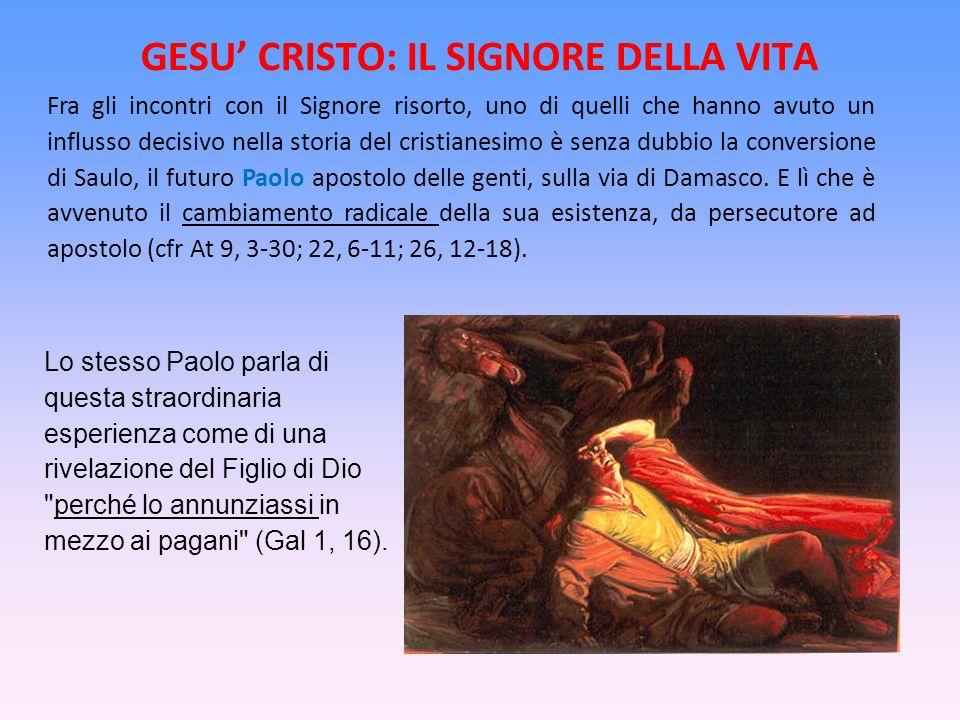 GESU CRISTO: IL SIGNORE DELLA VITA Fra gli incontri con il Signore risorto, uno di quelli che hanno avuto un influsso decisivo nella storia del cristi