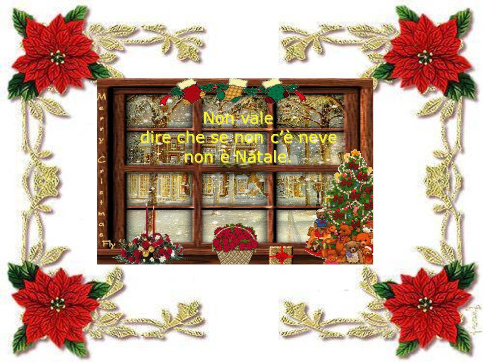 Non vale dire che se non cè neve dire che se non cè neve non è Natale. non è Natale.