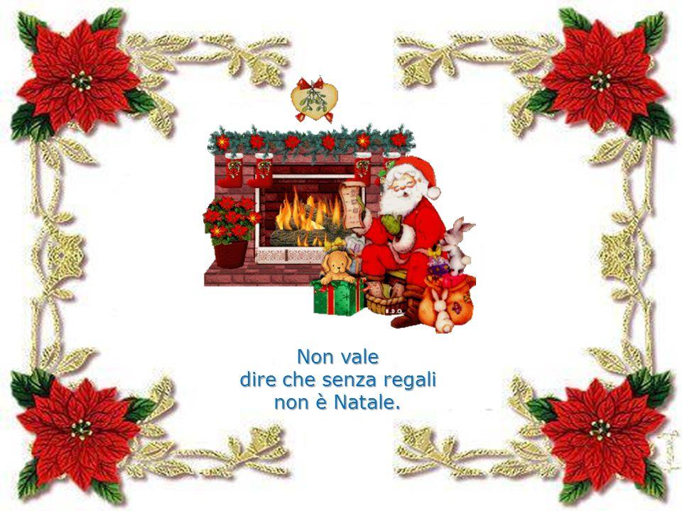 Non vale dire che senza regali non è Natale.
