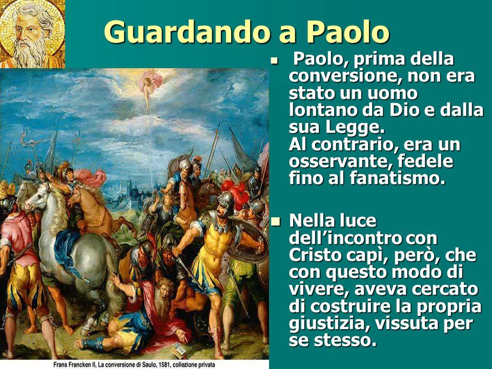 Guardando a Paolo Paolo, prima della conversione, non era stato un uomo lontano da Dio e dalla sua Legge.