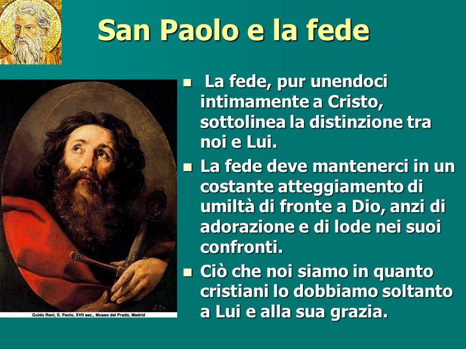 San Paolo e la fede La fede, pur unendoci intimamente a Cristo, sottolinea la distinzione tra noi e Lui.