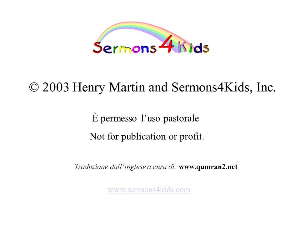 © 2003 Henry Martin and Sermons4Kids, Inc. È permesso luso pastorale Not for publication or profit. www.sermons4kids.com Traduzione dallinglese a cura