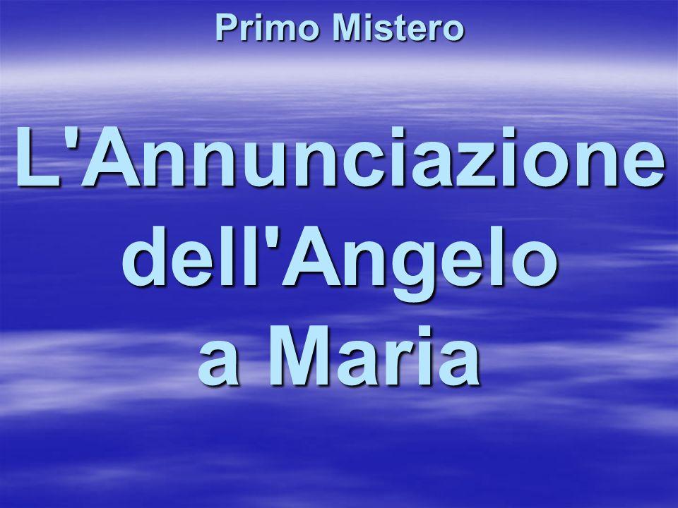 L'Annunciazione dell'Angelo a Maria Primo Mistero