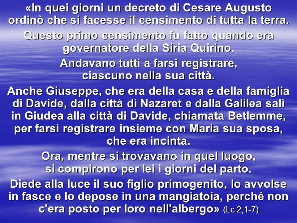 «In quei giorni un decreto di Cesare Augusto ordinò che si facesse il censimento di tutta la terra. Questo primo censimento fu fatto quando era govern