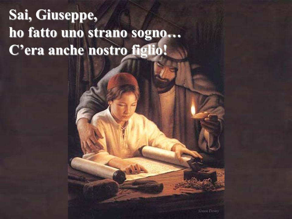 Sai, Giuseppe, ho fatto uno strano sogno… Cera anche nostro figlio!