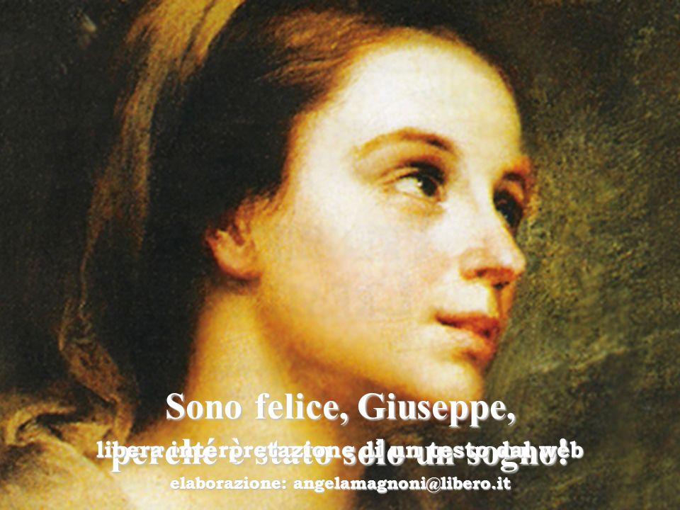 Sono felice, Giuseppe, perché è stato solo un sogno! libera interpretazione di un testo dal web elaborazione: angelamagnoni@libero.it