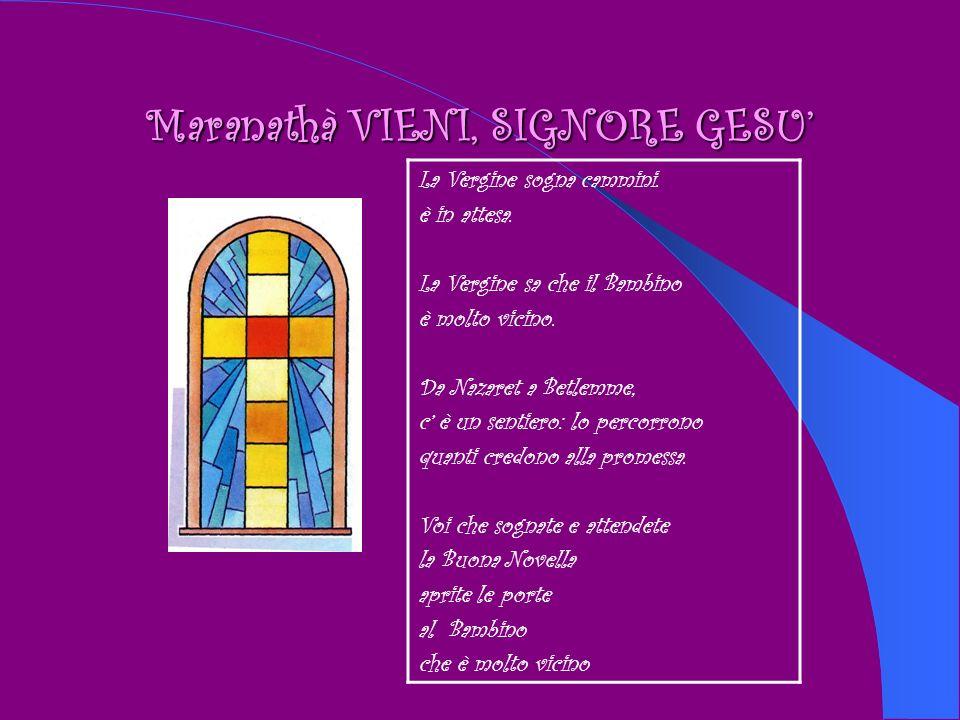 Maranathà VIENI, SIGNORE GESU La Vergine sogna cammini.
