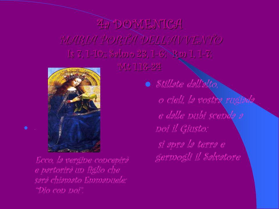 4a DOMENICA MARIA PORTA DELLAVVENTO Is 7, 1-10;; Salmo 23, 1-6; Rm 1, 1-7; Mt 1,18-24.