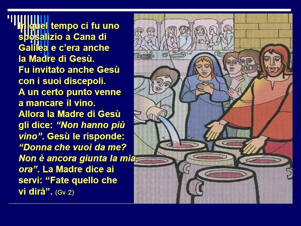 In quel tempo ci fu uno sposalizio a Cana di Galilea e cera anche la Madre di Gesù.