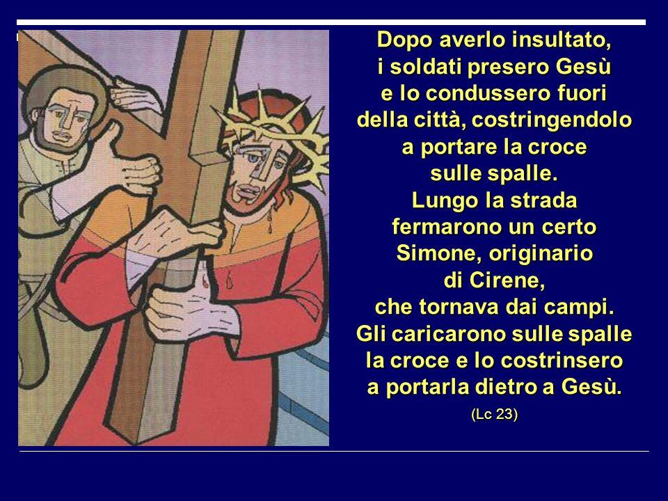 Dopo averlo insultato, i soldati presero Gesù e lo condussero fuori della città, costringendolo a portare la croce sulle spalle.