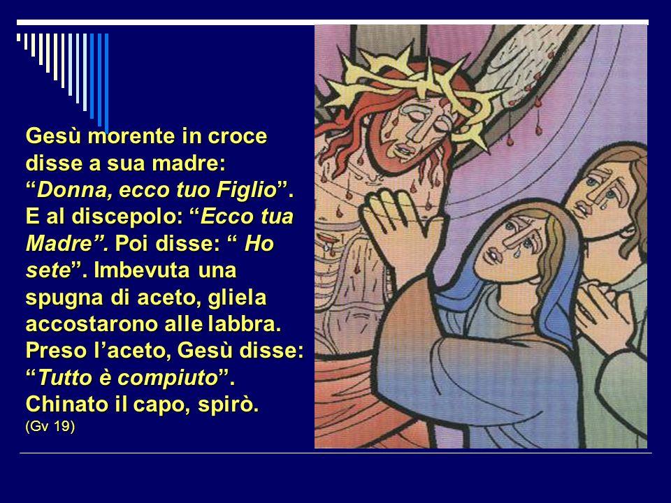 Gesù morente in croce disse a sua madre: Donna, ecco tuo Figlio.