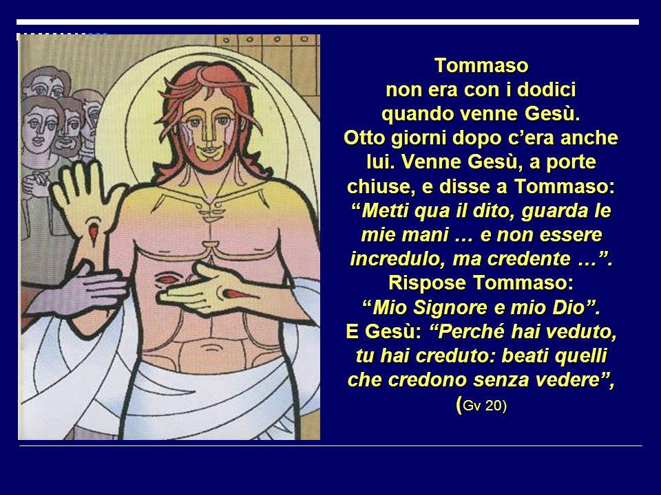 Tommaso non era con i dodici quando venne Gesù.Otto giorni dopo cera anche lui.