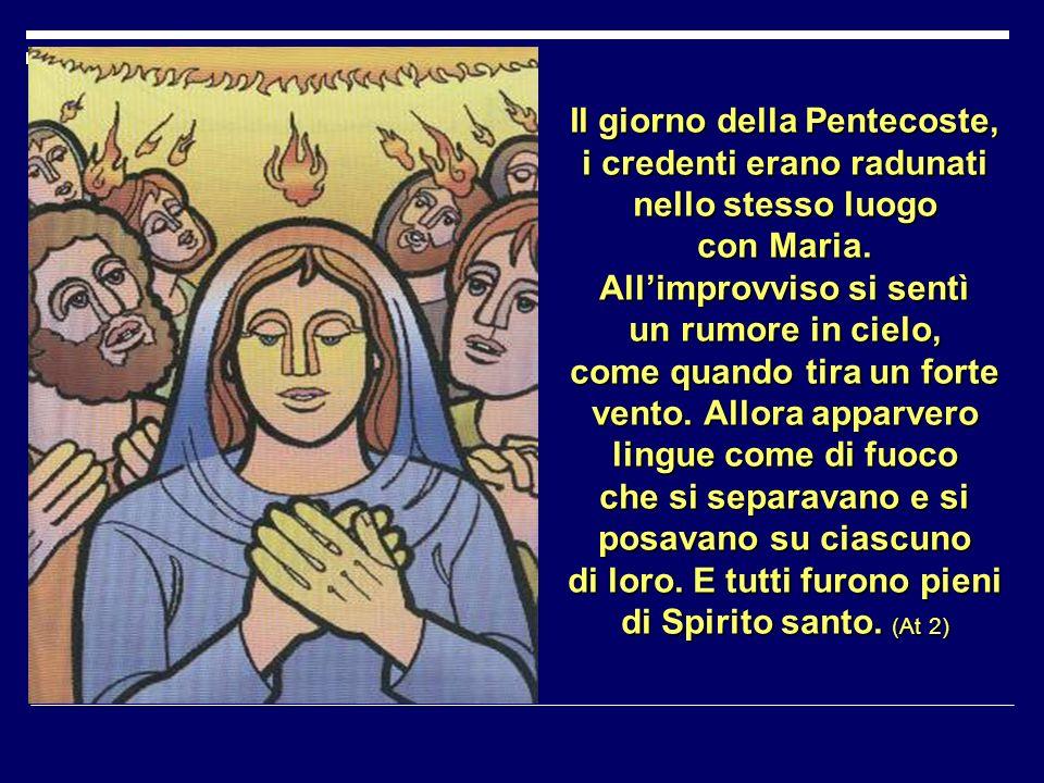 Il giorno della Pentecoste, i credenti erano radunati nello stesso luogo con Maria.