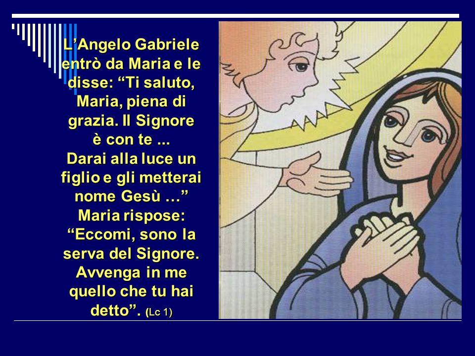 LAngelo Gabriele entrò da Maria e le disse: Ti saluto, Maria, piena di grazia.