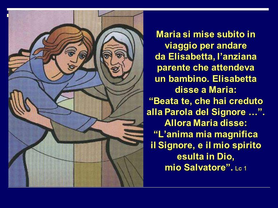Maria si mise subito in viaggio per andare da Elisabetta, lanziana parente che attendeva un bambino.