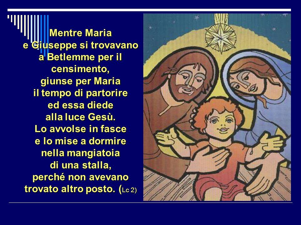 Mentre Maria e Giuseppe si trovavano a Betlemme per il censimento, giunse per Maria il tempo di partorire ed essa diede alla luce Gesù.