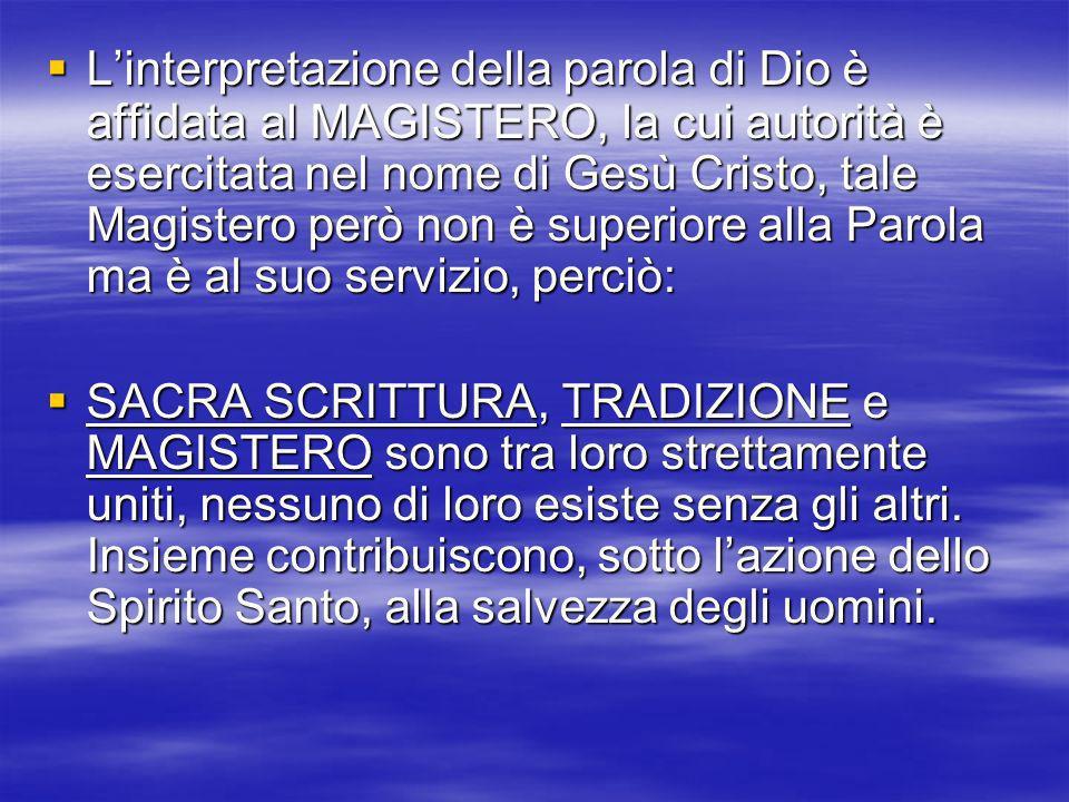 Linterpretazione della parola di Dio è affidata al MAGISTERO, la cui autorità è esercitata nel nome di Gesù Cristo, tale Magistero però non è superior