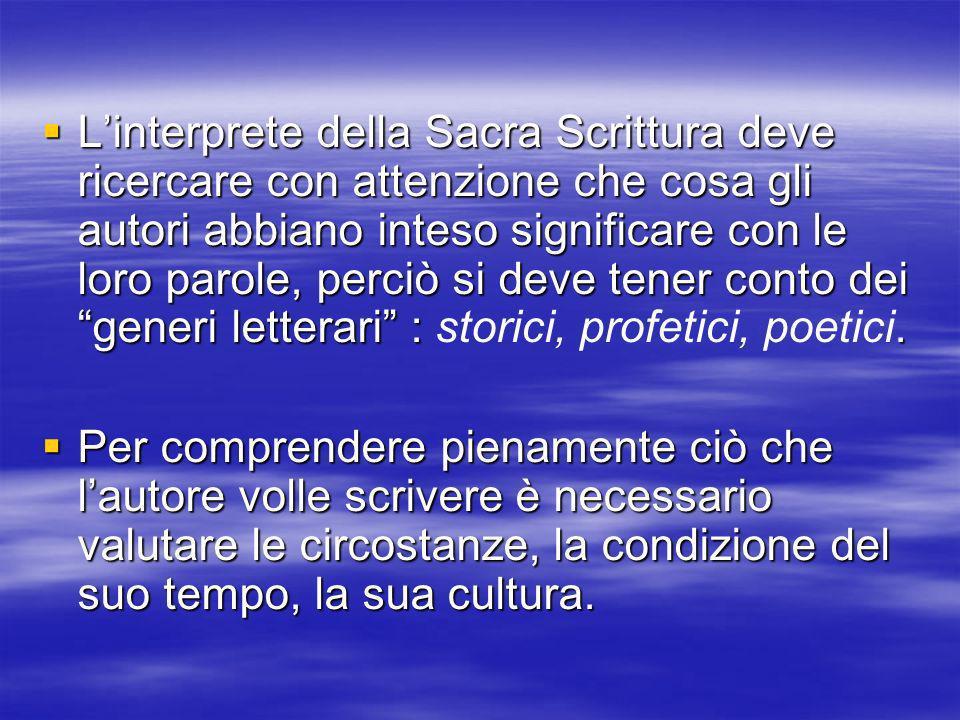 Linterprete della Sacra Scrittura deve ricercare con attenzione che cosa gli autori abbiano inteso significare con le loro parole, perciò si deve tene