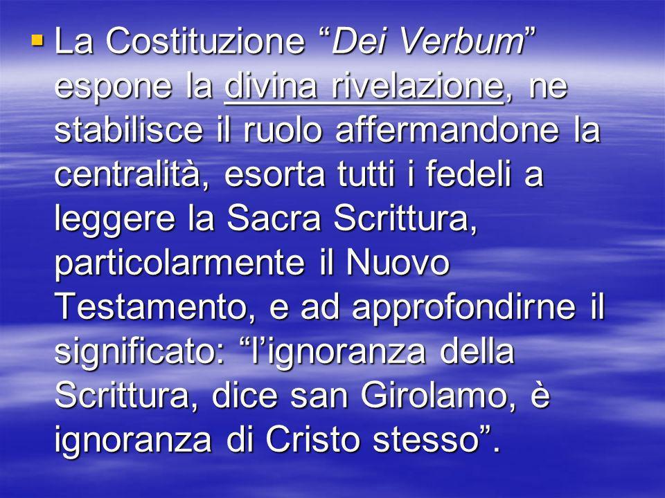 La Costituzione Dei Verbum espone la divina rivelazione, ne stabilisce il ruolo affermandone la centralità, esorta tutti i fedeli a leggere la Sacra S
