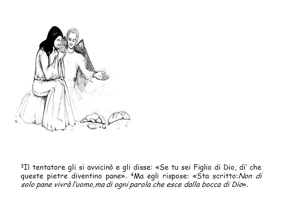 3 Il tentatore gli si avvicinò e gli disse: «Se tu sei Figlio di Dio, di che queste pietre diventino pane».