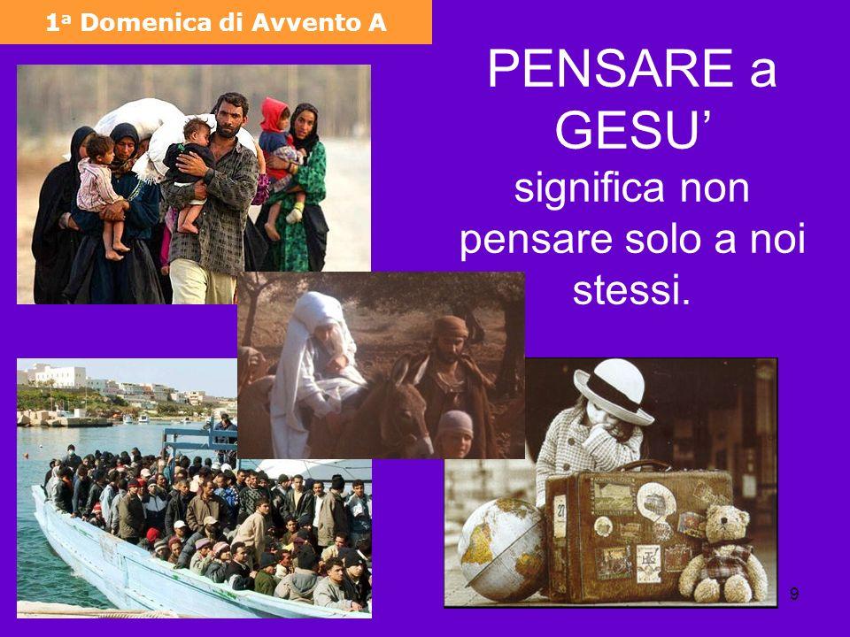 9 1 a Domenica di Avvento A PENSARE a GESU significa non pensare solo a noi stessi.