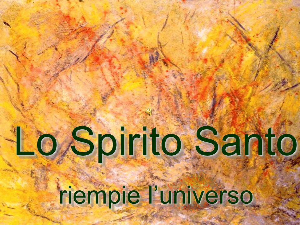 Lo Spirito Santo riempie luniverso Lo Spirito Santo riempie luniverso